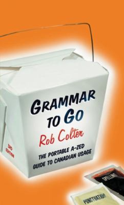 Grammar to Go: The Portable A-Zed Guide to Canadian Usage 9780887847233