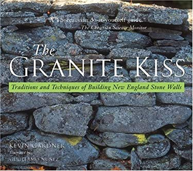 Granite Kiss: Traditions and Techniques of Building New England Stone Walls 9780881505467