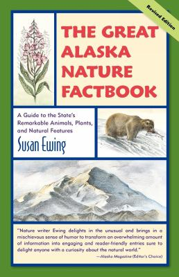 The Great Alaska Nature Factbook: A Guide to the State's Remarkable Animals, Plants, and Natural Features 9780882408385