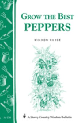 Grow the Best Peppers: Storey's Country Wisdom Bulletin A-138 9780882663029