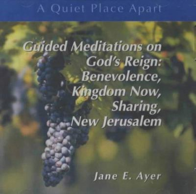 Guided Meditations on God's Reign: Benevolence, Kingdom Now, Sharing, New Jerusalem 9780884897071