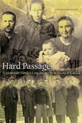 Hard Passage: A Mennonite Family's Long Journey from Russia to Canada 9780888644732