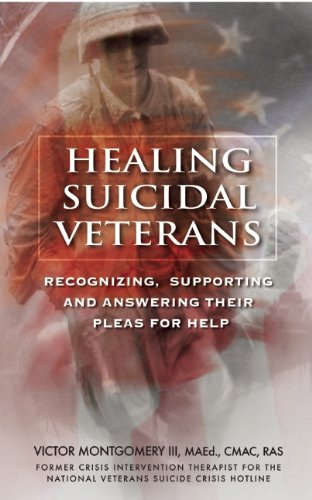 Healing Suicidal Veterans: Recognizing, Supporting and Answering Their Pleas for Help 9780882823102
