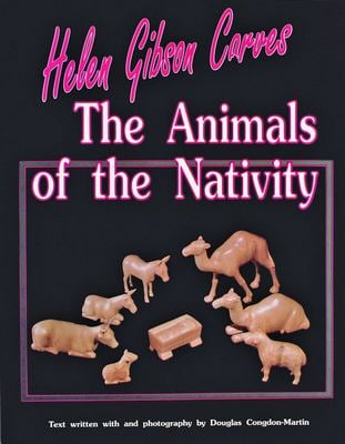 Helen Gibson Carves the Animals of the Nativity 9780887405440