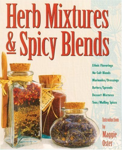 Herb Mixtures & Spicy Blends: Ethnic Flavorings, No-Salt Blends, Marinades/Dressings, Butters/Spreads, Dessert Mixtures, Teas/Mulling Spices 9780882669182