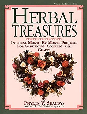 Herbal Treasures: Inspiring Month-By-Month Projects for Gardening, Cooking, and Crafts 9780882666181