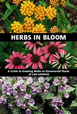 Herbs in Bloom: A Guide to Growing Herbs as Ornamental Plants 9780881924541