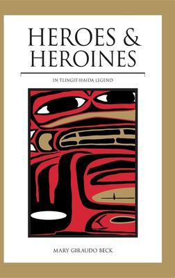 Heroes and Heroines: Tlingit-Haida Legend 9780882403342