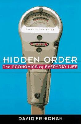 Hidden Order: Economics of Everyday Life, the 9780887308857