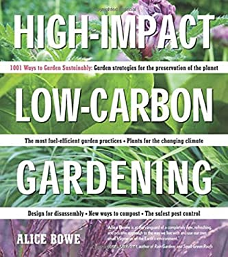 High-Impact, Low-Carbon Gardening: 1001 Ways to Garden Sustainably 9780881929980