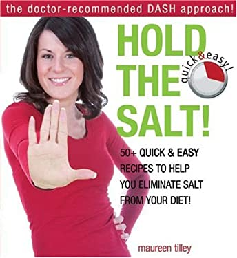 Hold the Salt!: 50+ Quick & Easy Recipes to Help You Eliminate Salt from Your Diet! 9780887808678