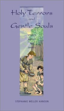 Holy Terrors and Gentle Souls: Stories about the Saints 9780884896302