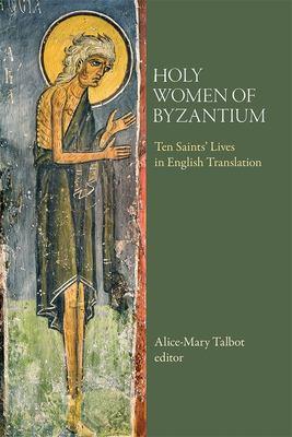 Holy Women of Byzantium: Ten Saints' Lives in English Translation