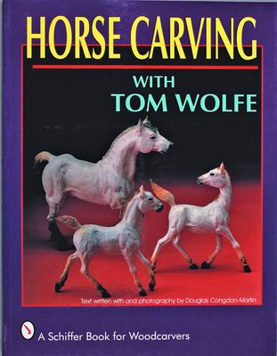 Horse Carving with Tom Wolfe: With Tom Wolfe 9780887406492