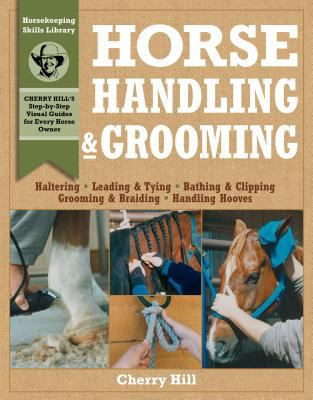 Horse Handling & Grooming: A Step-By-Step Photographic Guide to Mastering Over 100 Horsekeeping Skills 9780882669564