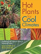 Hot Plants for Cool Climates: Gardening Wth Tropical Plants in Temperate Zones