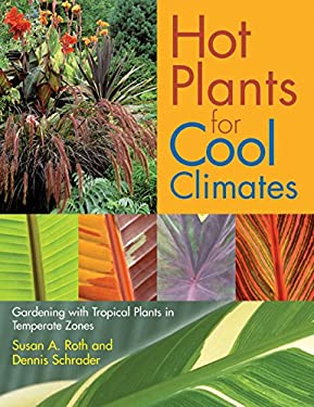 Hot Plants for Cool Climates: Gardening Wth Tropical Plants in Temperate Zones 9780881927191
