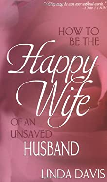 How to Be the Happy Wife of an Unsaved Husband