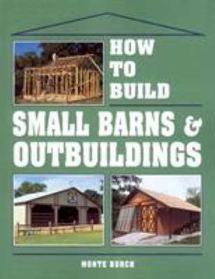 How to Build Small Barns & Outbuildings 9780882667737