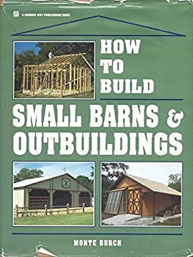 How to Build Small Barns and Outbuildings 9780882667744