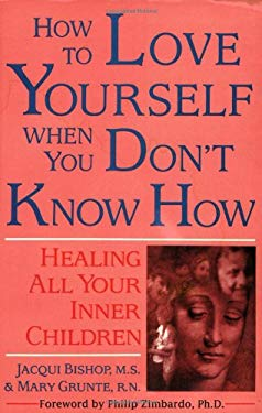 How to Love Yourself When You Don't Know How: Healing All Your Inner Children 9780882681313