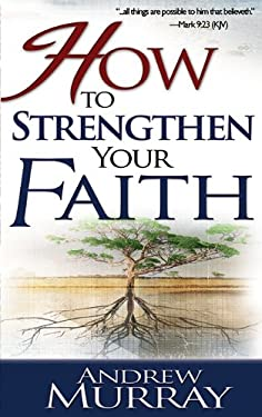 How to Strengthen Your Faith 9780883681282