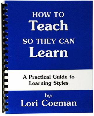 How to Teach So They Can Learn: A Practical Guide to Learning Styles 9780880621694