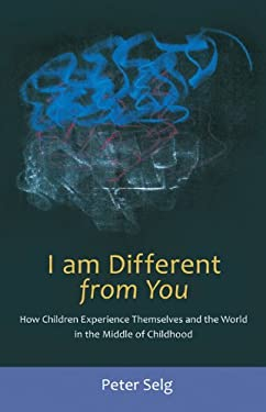 I Am Different from You: How Children Experience Themselves and the World in the Middle of Childhood 9780880106580