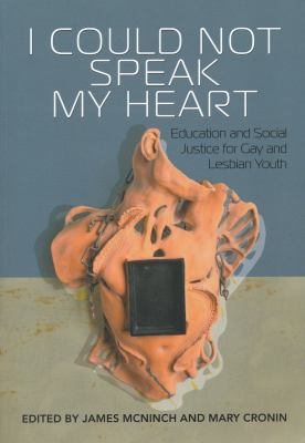 I Could Not Speak My Heart: Education and Social Justice for Gay and Lesbian Youth 9780889771789