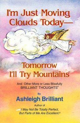 I'm Just Moving Clouds Today-Tomorrow I'll Try Mountains: And Other More or Less Blissfully Brilliant Thoughts 9780880072212