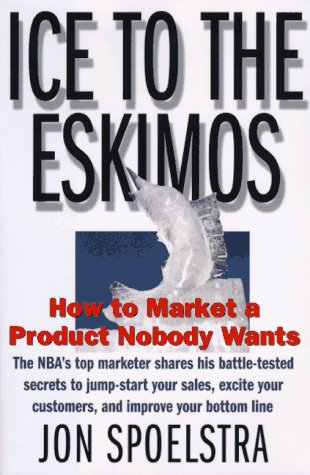 Ice to the Eskimos: How to Market a Product Nobody Wants 9780887308512