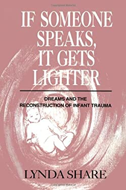 If Someone Speaks, It Gets Lighter: Dreams and the Reconstruction of Infant Trauma 9780881631821