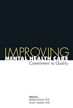 Improving Mental Health Care: Commitment to Quality 9780880489638