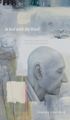 In Bed with the Word: Reading, Spirituality, and Cultural Politics 9780888645074
