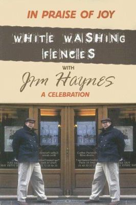 In Praise of Joy: White-Washing Fences with Jim Haynes; A Celebration 9780889628465