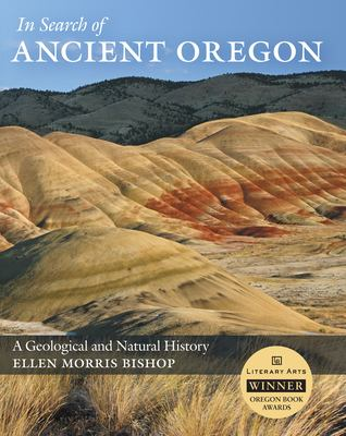 In Search of Ancient Oregon: A Geological and Natural History 9780881927894