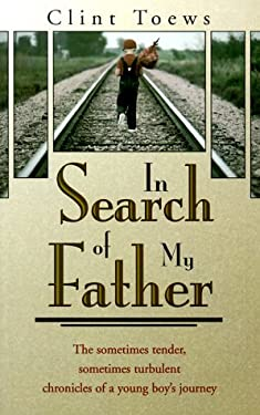 In Search of My Father: The Sometimes Tender, Sometimes Turbulent Chronicles of a Young Boy's Journey 9780889651661
