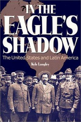 In the Eagle's Shadow: The United States and Latin America 9780882959689