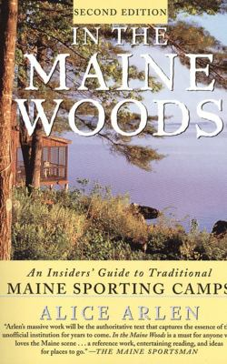 In the Maine Woods: The Insider's Guide to Traditional Maine Sporting Camps