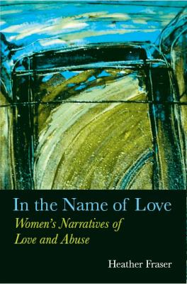 In the Name of Love: Women's Narratives of Love and Abuse 9780889614628
