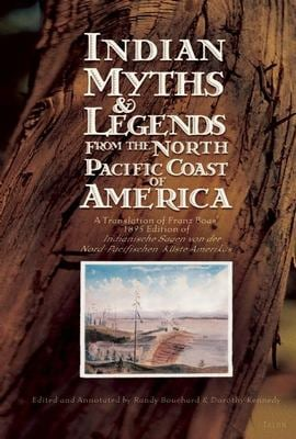 Indian Myths & Legends from the North Pacific Coast of America: A Translation