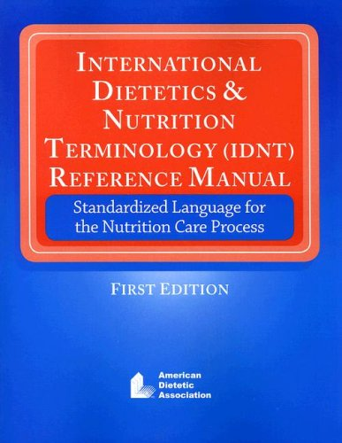 International Dietitics & Nutrition Terminology (IDNT) Reference Manual: Standardized Language for the Nutrition Care Process 9780880914178