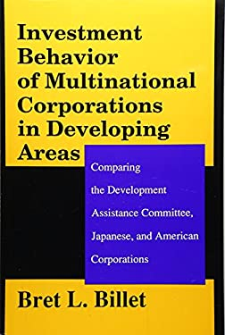 Investment Behavior of Multinational Corporations in Developing Areas: Comparing the Development Assistance Committee, Japanese, and American Corporat 9780887383793