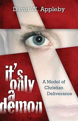 It's Only a Demon: A Model of Christian Deliverance 9780884690948