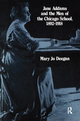 Jane Addams and the Men of the Chicago School: 1892-1918 9780887380778
