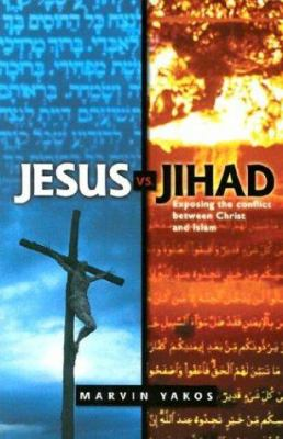 Jesus Vs. Jihad: Exposing the Conflict Between Christ and Islam 9780884198802