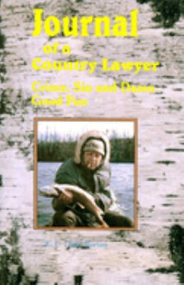 Journal of a Country Lawyer: Crime, Sin and Damn Good Fun. 9780888393647