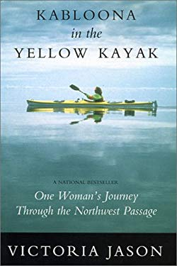 Kabloona in the Yellow Kayak: One Woman's Journey Through the Northwest Passage 9780888012180