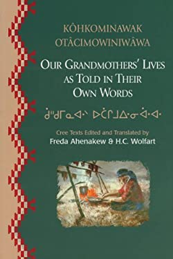 Kahkominawak Otacimowiniwawa/Our Grandmothers' Lives: As Told In Their Own Words