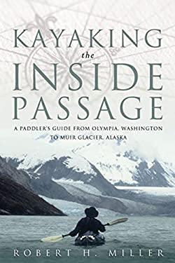 Kayaking the Inside Passage: A Paddling Guide from Olympia, Washington, to Muir Glacier, Alaska